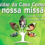 Cuidar da Casa Comum é nossa Missão