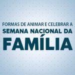 Oito formas de animar a Semana Nacional da Família