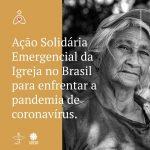 CNBB e Cáritas Brasileira lançam Ação Solidária Emergencial