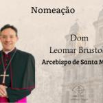 Papa Francisco nomeia Dom Leomar Brustolin como Arcebispo de Santa Maria