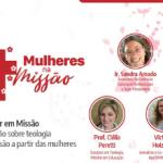 Série Mulheres na Missão: reflexão missiológica é o tema da live desta quinta (8)