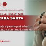 Próxima Jornada de Oração e Missão pela Paz será pela Paz na Terra Santa